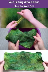 "Stages of the wet felting process, including separating wool roving soaking a piece of green handmade felt and holding a finished piece of green felted fabric. The title reads ""wet felting wool fabric - how to wet felt"""