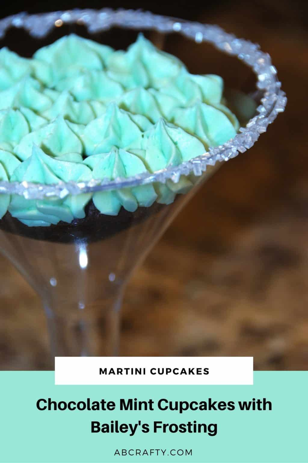 chocolate cupcake with green frosting inside a plastic martini glass with sugar rim. Title reads 'martini cupcakes, chocolate mint cupcakes with bailey's frosting, abcrafty.com'