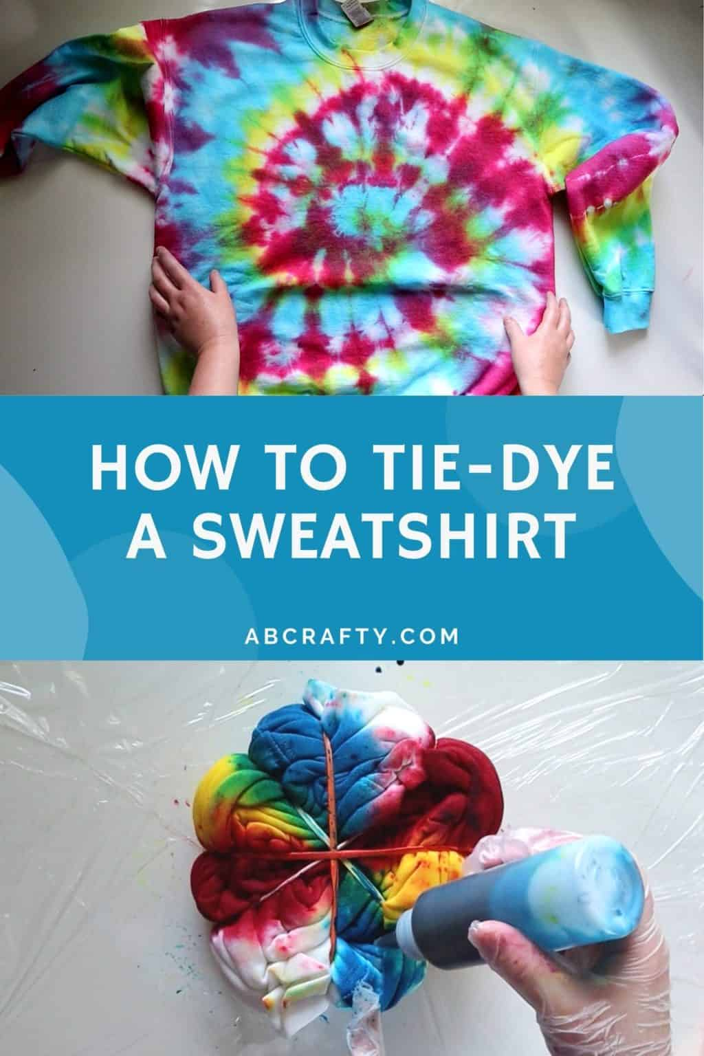 """one image touching a rainbow tie dye sweatshirt with the bottom image pouring blue dye on a partially tie dyed sweatshirt with the title """"how to tie-dye a sweatshirt"""""""